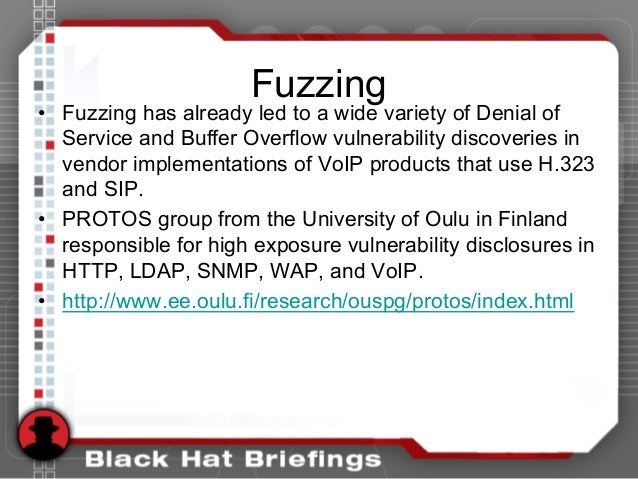 Fuzzing • Fuzzing has already led to a wide variety of Denial of Service and Buffer Overflow vulnerability discoveries in ...