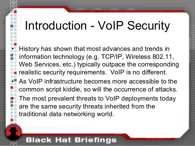 Introduction - VoIP Security • History has shown that most advances and trends in information technology (e.g. TCP/IP, Wir...