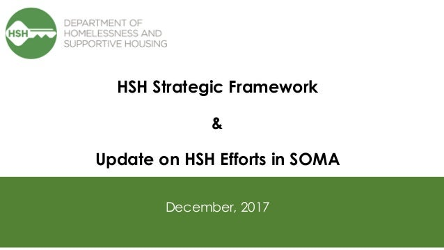 HSH Strategic Framework & Update on HSH Efforts in SOMA December, 2017
