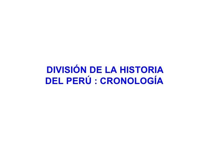 DIVISIÓN DE LA HISTORIA DEL PERÚ : CRONOLOGÍA