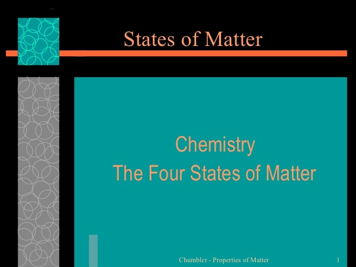 States of Matter       ChemistryThe Four States of Matter        Chumbler - Properties of Matter   1