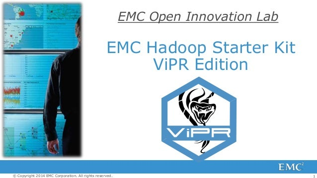 1© Copyright 2014 EMC Corporation. All rights reserved. EMC Hadoop Starter Kit ViPR Edition EMC Open Innovation Lab