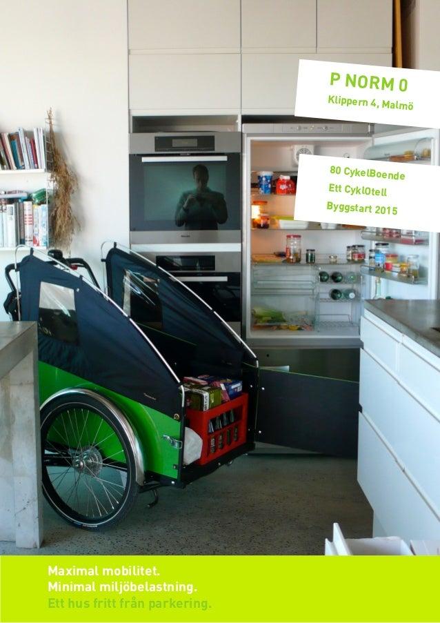 Maximal mobilitet. Minimal miljöbelastning. Ett hus fritt från parkering. P NORM 0 Klippern 4, Malmö 80 CykelBoende Ett Cy...