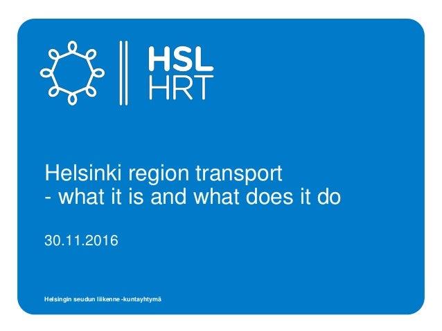 Helsingin seudun liikenne -kuntayhtymä 30.11.2016 Helsinki region transport - what it is and what does it do