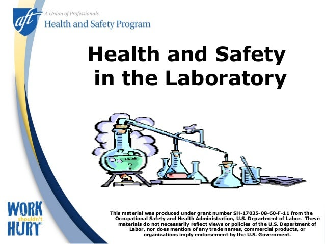 Health and Safety in the Laboratory This material was produced under grant number SH-17035-08-60-F-11 from the Occupationa...