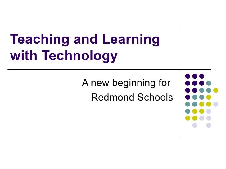 Teaching and Learning with Technology A new beginning for  Redmond Schools