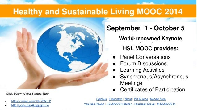 Healthy and Sustainable Living MOOC 2014  September 1 - October 5  World-renowned Keynote  Speakers  HSL MOOC provides:  ●...