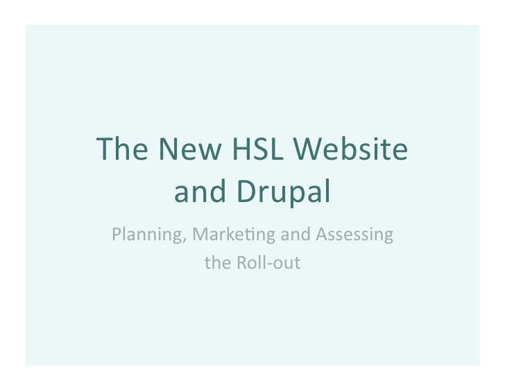 TheNewHSLWebsite      andDrupal Planning,Marke<ngandAssessing            theRoll‐out