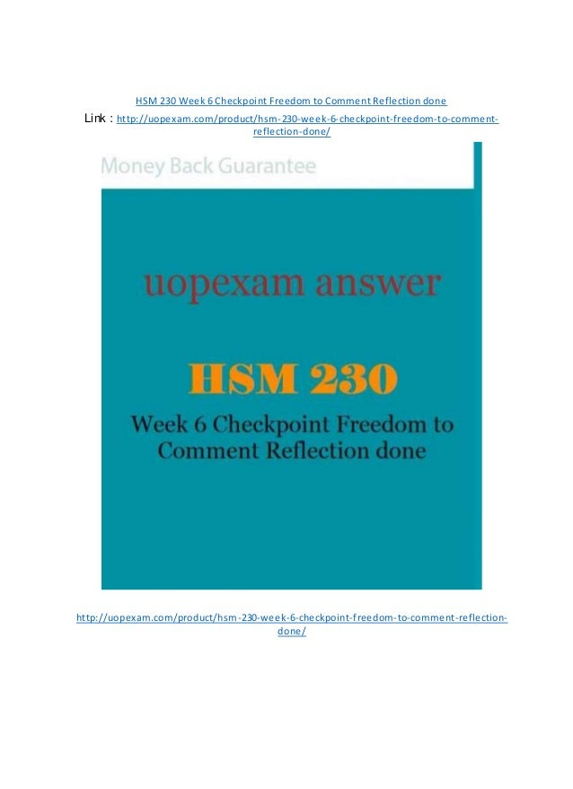 HSM 230 Week 6 Checkpoint Freedom to Comment Reflection done Link : http://uopexam.com/product/hsm-230-week-6-checkpoint-f...
