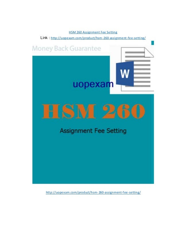 HSM 260 Assignment Fee Setting Link : http://uopexam.com/product/hsm-260-assignment-fee-setting/ http://uopexam.com/produc...