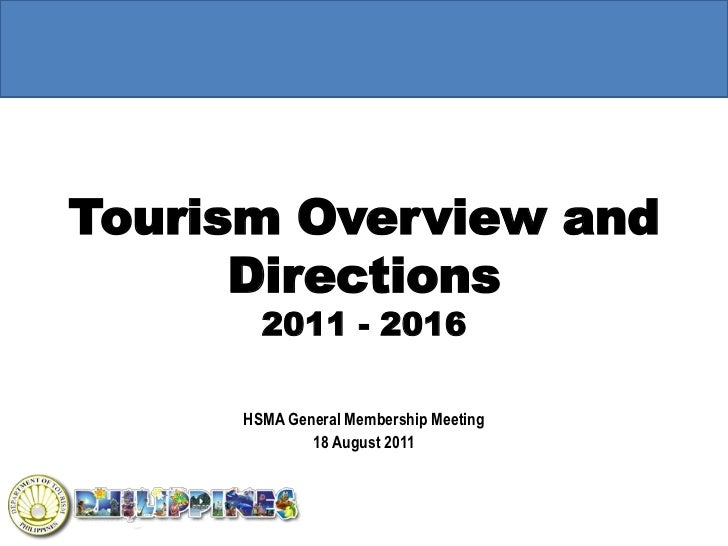 Tourism Overview and      Directions       2011 - 2016     HSMA General Membership Meeting             18 August 2011