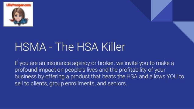 HSMA - The HSA Killer If you are an insurance agency or broker, we invite you to make a profound impact on people's lives ...