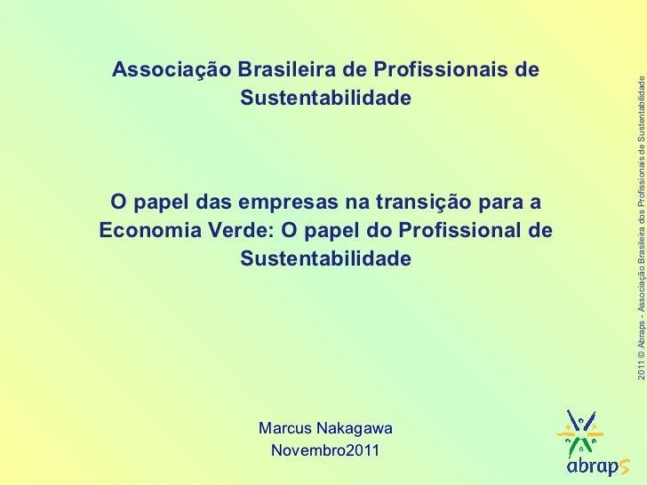 Marcus Nakagawa Novembro2011 Associação Brasileira de Profissionais de Sustentabilidade O papel das empresas na transição ...