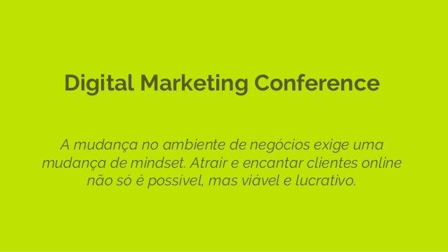 Digital Marketing Conference A mudança no ambiente de negócios exige uma mudança de mindset. Atrair e encantar clientes on...