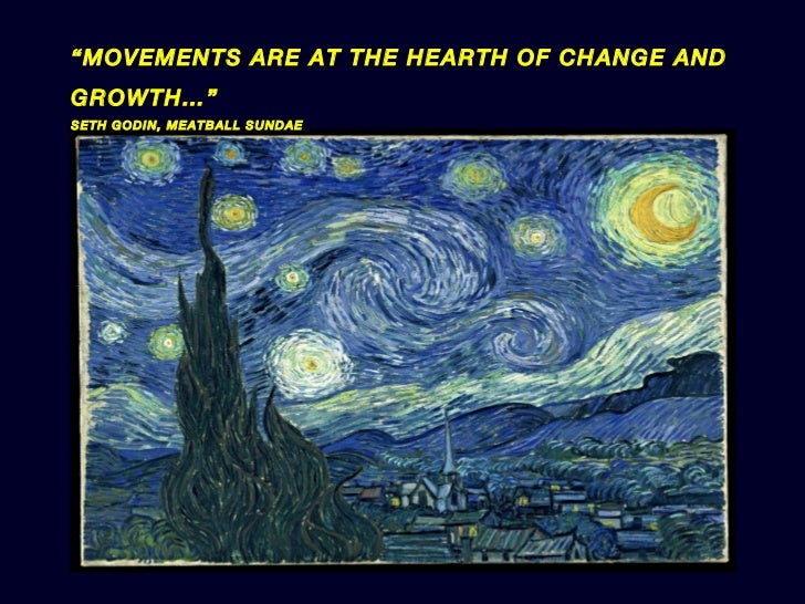 """"""" MOVEMENTS ARE AT THE HEARTH OF CHANGE AND GROWTH…"""" SETH GODIN, MEATBALL SUNDAE"""