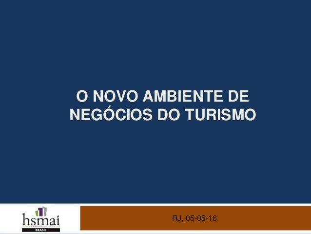 O NOVO AMBIENTE DE NEGÓCIOS DO TURISMO RJ, 05-05-16