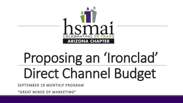 "Proposing an 'Ironclad' Direct Channel Budget SEPTEMBER 19 MONTHLY PROGRAM ""GREAT MINDS OF MARKETING"""