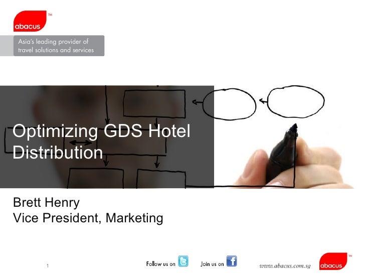 Optimizing GDS Hotel Distribution Brett Henry Vice President, Marketing