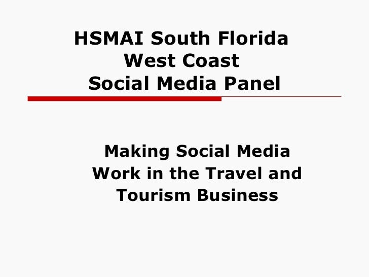 HSMAI South Florida  West Coast  Social Media Panel Making Social Media  Work in the Travel and  Tourism Business