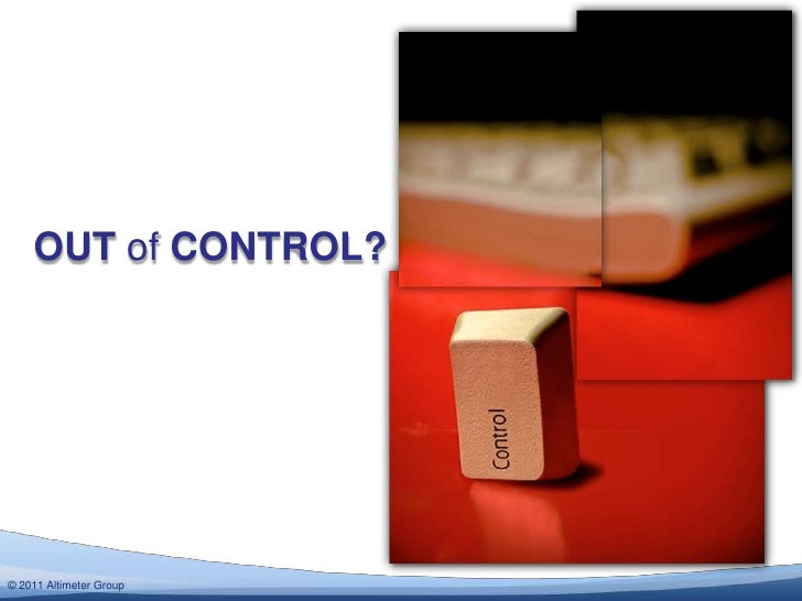 OUT ofCONTROL?<br />© 2011 Altimeter Group<br />