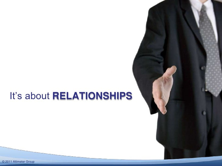 It's about RELATIONSHIPS<br />© 2011 Altimeter Group<br />