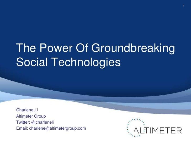 1The Power Of GroundbreakingSocial TechnologiesCharlene LiAltimeter GroupTwitter: @charleneliEmail: charlene@altimetergrou...