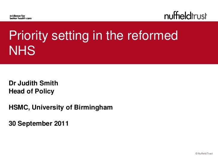 Priority setting in the reformedNHSDr Judith SmithHead of PolicyHSMC, University of Birmingham30 September 2011           ...