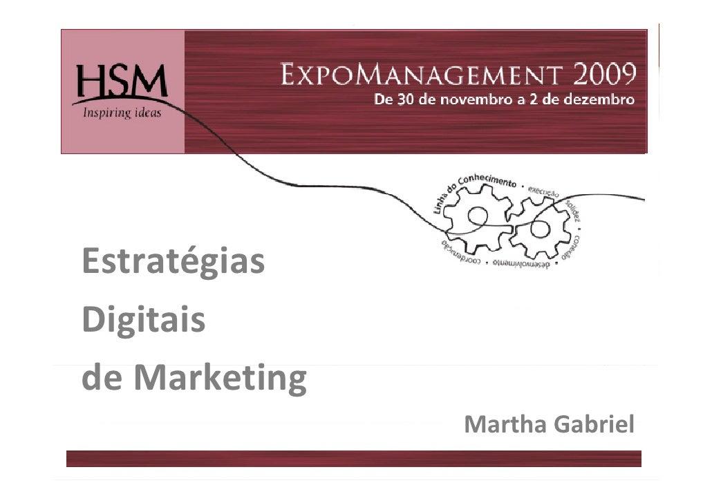 Estratégias E t té i Digitais Di it i deMarketing d M k i                MarthaGabriel                Martha Gabriel