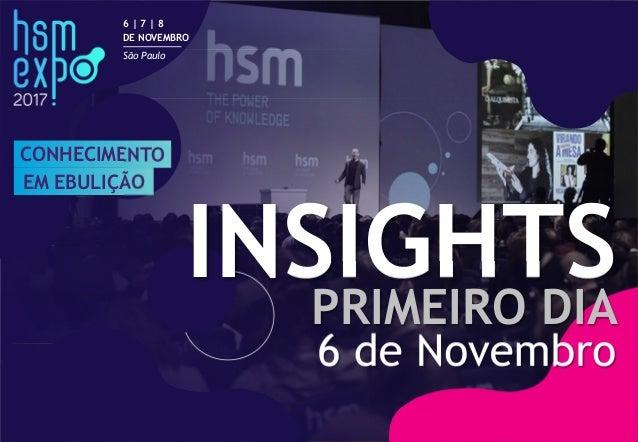 CONHECIMENTO EM EBULIÇÃO 6 | 7 | 8 DE NOVEMBRO São Paulo INSIGHTS 6 de Novembro PRIMEIRO DIA