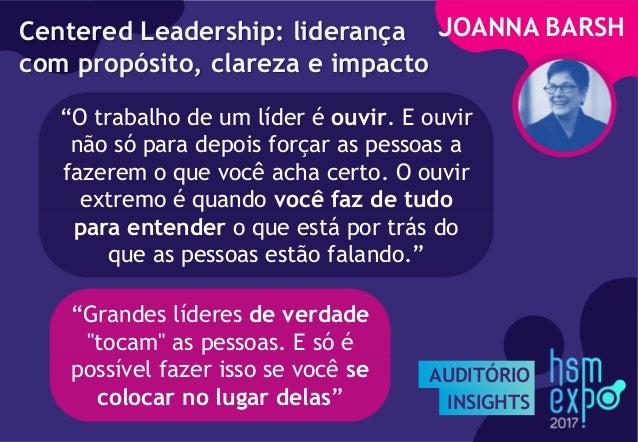"""AUDITÓRIO INSIGHTS JOANNA BARSHCentered Leadership: liderança com propósito, clareza e impacto """"Grandes líderes de verdade..."""