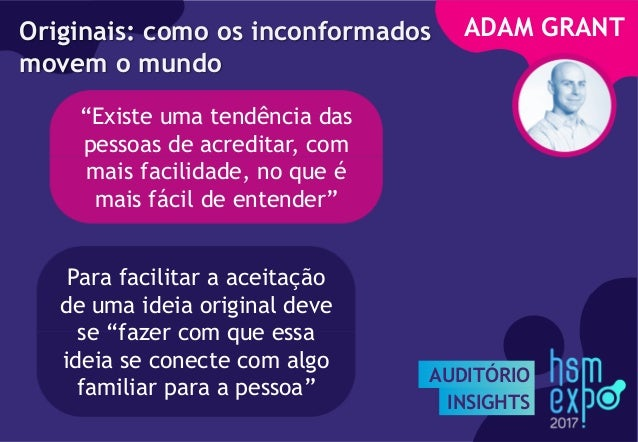 """AUDITÓRIO INSIGHTS ADAM GRANTOriginais: como os inconformados movem o mundo """"Existe uma tendência das pessoas de acreditar..."""