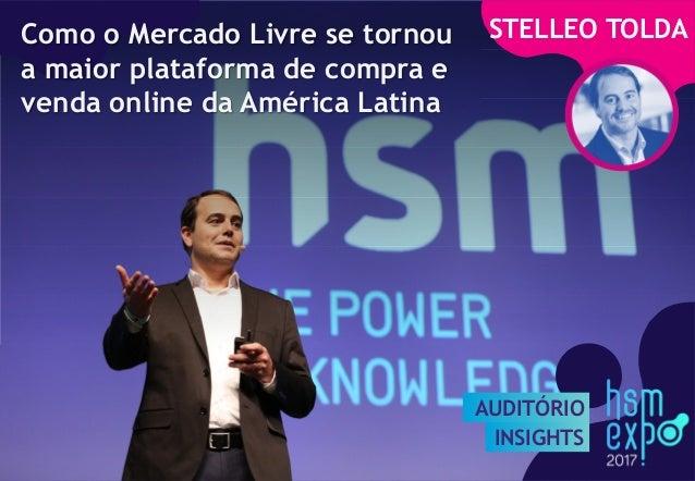 AUDITÓRIO INSIGHTS AUDITÓRIO INSIGHTS STELLEO TOLDAComo o Mercado Livre se tornou a maior plataforma de compra e venda onl...