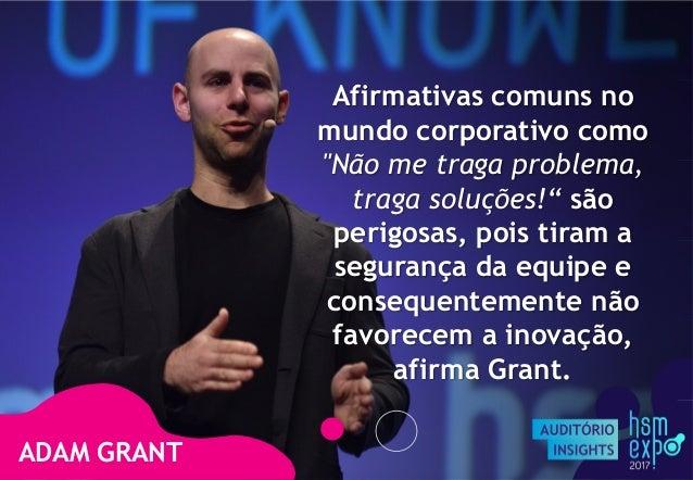 """ADAM GRANT Afirmativas comuns no mundo corporativo como """"Não me traga problema, traga soluções!"""" são perigosas, pois tiram..."""