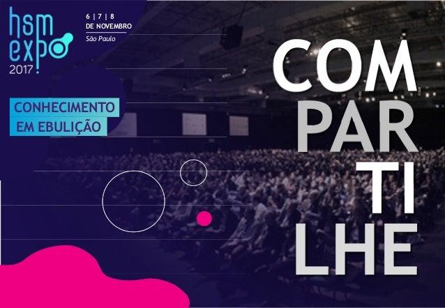 COM PAR TI LHE CONHECIMENTO EM EBULIÇÃO 6 | 7 | 8 DE NOVEMBRO São Paulo COM PAR TI LHE CONHECIMENTO EM EBULIÇÃO 6 | 7 | 8 ...