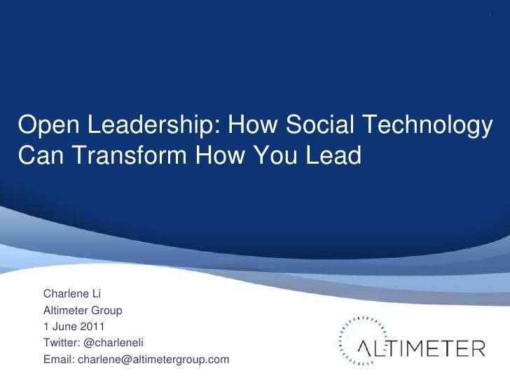 Open Leadership: How Social Technology Can Transform How You Lead<br />Charlene Li<br />Altimeter Group<br />1 June 2011<b...