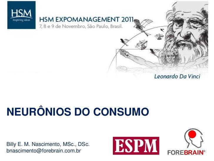 NEURÔNIOS DO CONSUMOBilly E. M. Nascimento, MSc., DSc.bnascimento@forebrain.com.br
