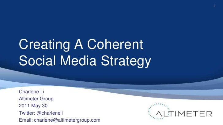 Creating A Coherent Social Media Strategy<br />1<br />Charlene Li<br />Altimeter Group<br />2011 May 30<br />Twitter: @cha...