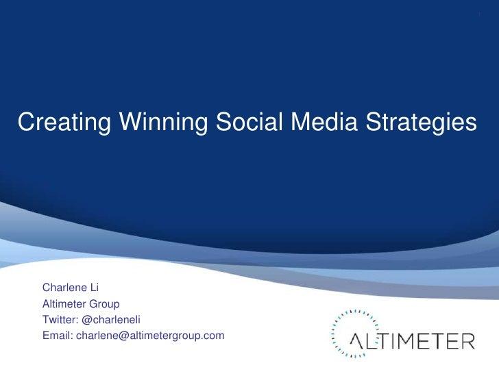 1Creating Winning Social Media Strategies  Charlene Li  Altimeter Group  Twitter: @charleneli  Email: charlene@altimetergr...