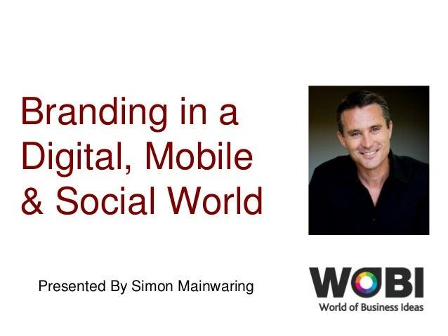 Branding in aDigital, Mobile& Social WorldPresented By Simon Mainwaring