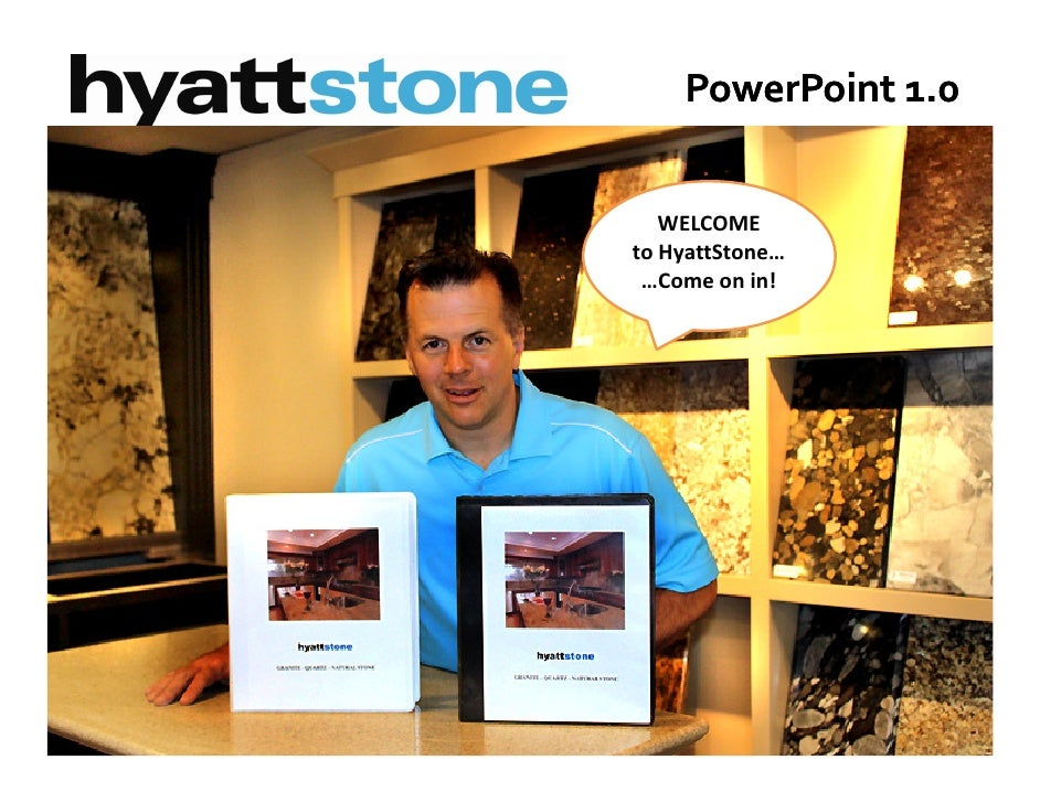 PowerPoint 1.0      WELCOME to HyattStone…  …Come on in!