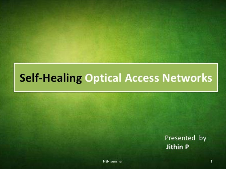 Self-Healing Optical Access Networks                             Presented by                             Jithin P        ...