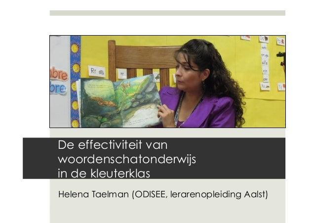 Helena Taelman De effectiviteit van woordenschatonderwijs in de kleuterklas Helena Taelman (ODISEE, lerarenopleiding Aalst)