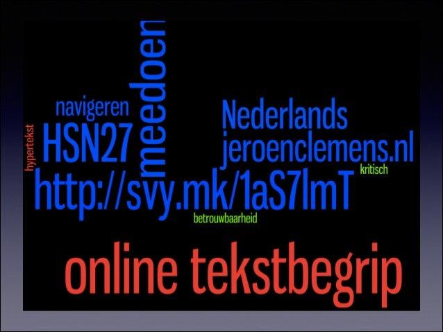 promotieonderzoek •  Wat is Online Tekstbegrip (literatuuronderzoek; klaar)  •  kennis / mening / wensen docenten Nederlan...