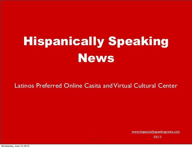 Hispanically SpeakingNewsLatinos Preferred Online Casita andVirtual Cultural Centerwww.hispanicallyspeakingnews.com05/131W...