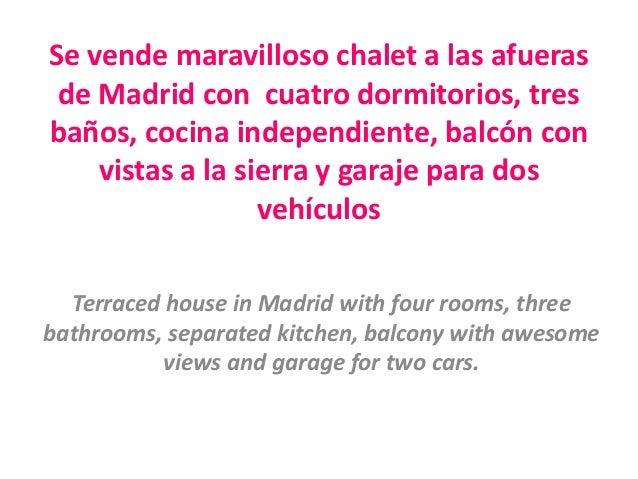 Se vende maravilloso chalet a las afueras de Madrid con cuatro dormitorios, tresbaños, cocina independiente, balcón con   ...