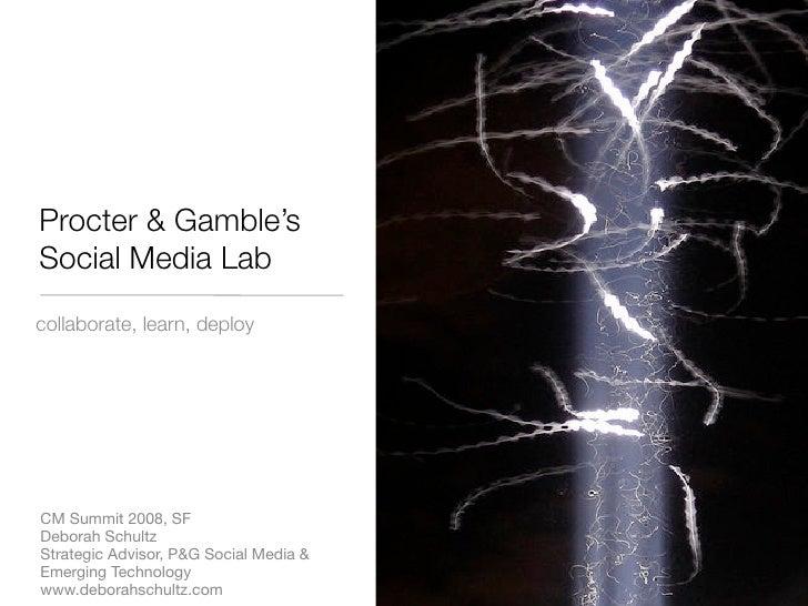 Procter & Gamble's Social Media Lab collaborate, learn, deploy     CM Summit 2008, SF Deborah Schultz Strategic Advisor, P...