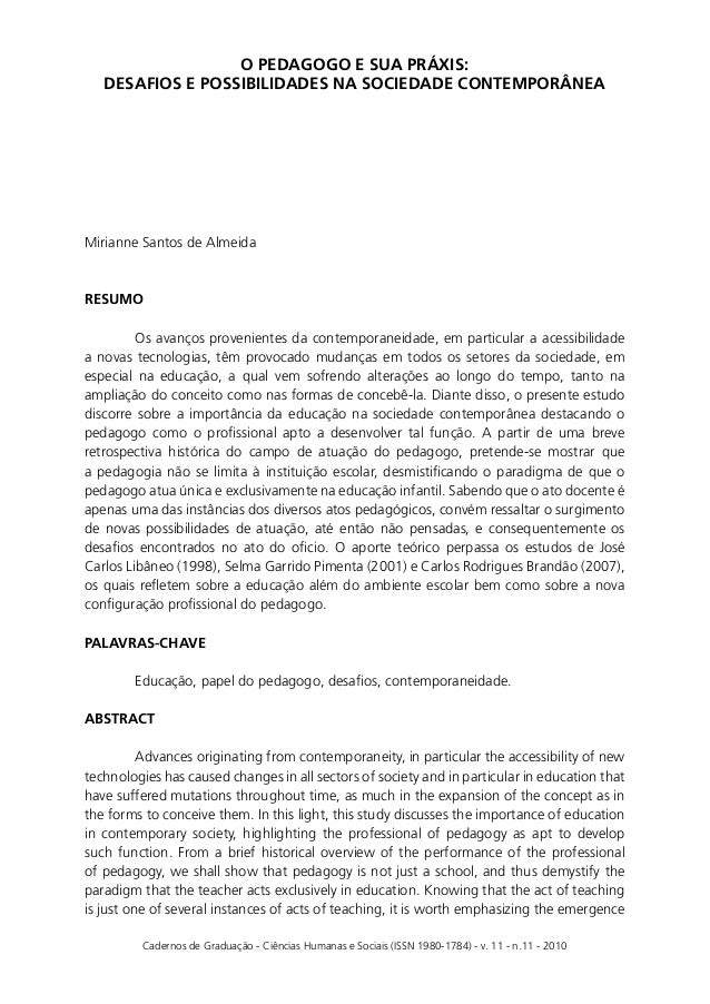 O PEDAGOGO E SUA PRÁXIS:   DESAFIOS E POSSIBILIDADES NA SOCIEDADE CONTEMPORÂNEAMirianne Santos de AlmeidaRESUMO         Os...