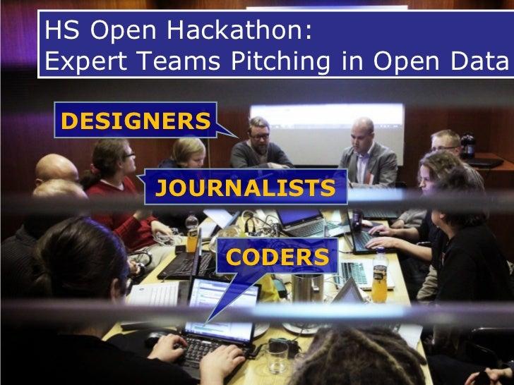 HS Open Hackathon:Expert Teams Pitching in Open Data DESIGNERS        JOURNALISTS             CODERS
