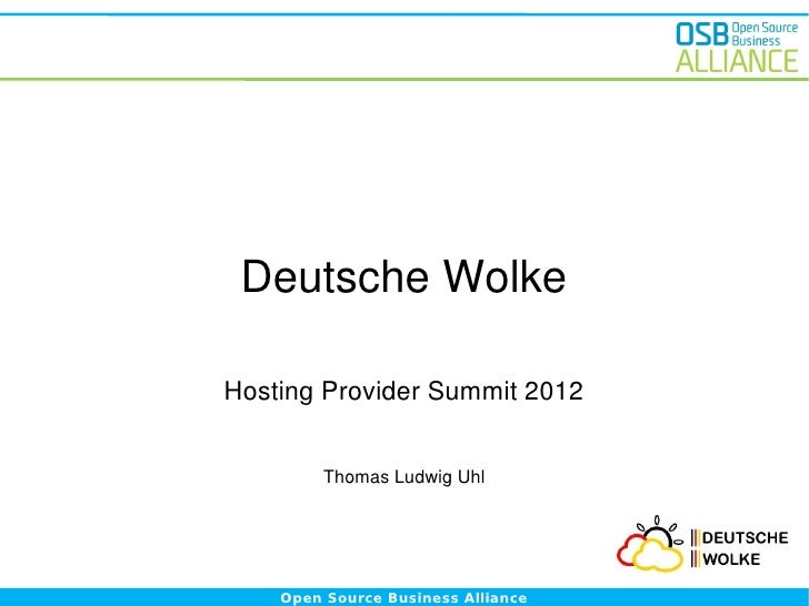 Deutsche WolkeHosting Provider Summit 2012         Thomas Ludwig Uhl    Open Source Business Alliance