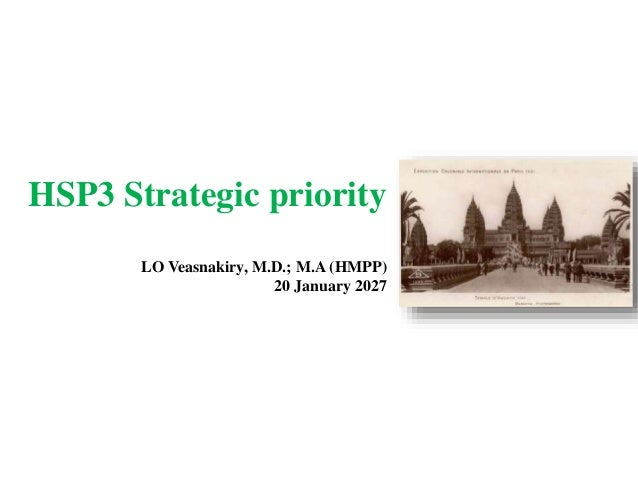 HSP3 Strategic priority LO Veasnakiry, M.D.; M.A (HMPP) 20 January 2027